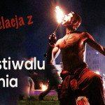 Relację z X Festiwalu Ognia napisał Kuba Olewiński