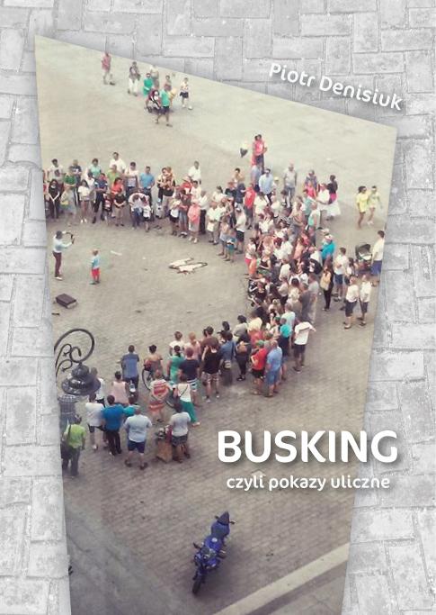 Busking - czyli pokazy uliczne Piotr Denisiuk