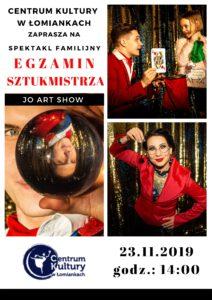 Egzamin Sztukmistrza spektakl familijny JO ART SHOW @ Centrum Kultury w Łomiankach  |  |  |